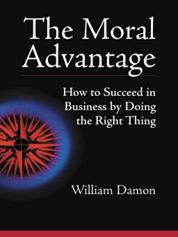 The Moral Advantage-How to Succeed in Business by Doing the Right Thing