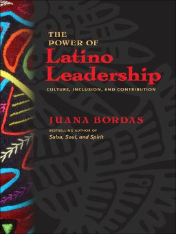 The Power of Latino Leadership-Culture, Inclusion, and Contribution