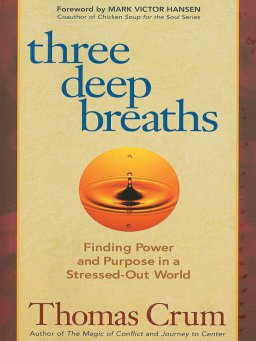Three Deep Breaths-Finding Power and Purpose in a Stressed-Out World