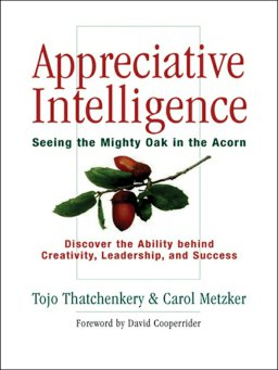 Appreciative Intelligence-Seeing the Mighty Oak in the Acorn
