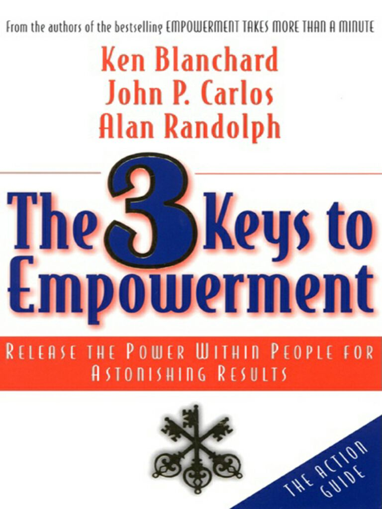 The 3 Keys to Empowerment-Release the Power Within People for Astonishing Results