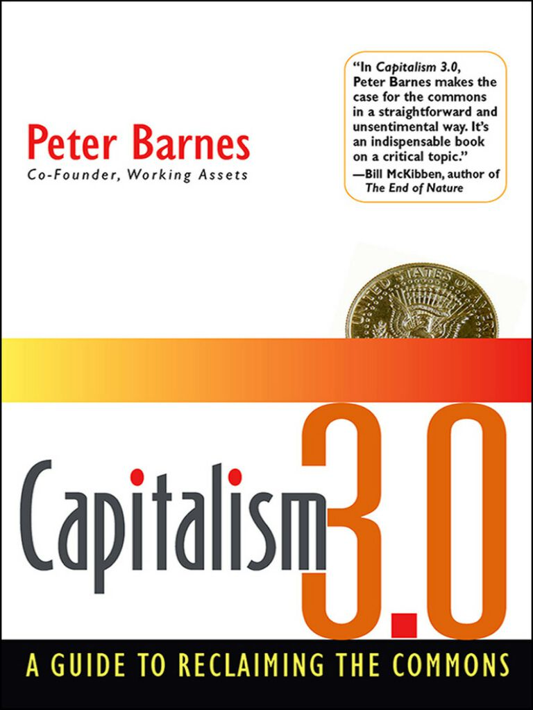 Capitalism 3.0-A Guide to Reclaiming the Commons