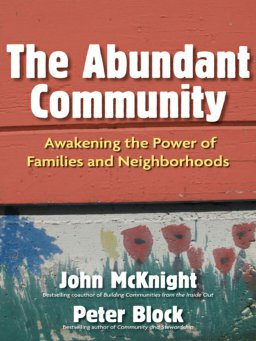 The Abundant Community-Awakening the Power of Families and Neighborhoods
