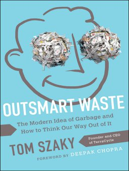 Outsmart Waste-The Modern Idea of Garbage and How to Think Our Way Out of It