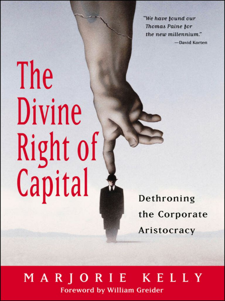 The Divine Right of Capital-Dethroning the Corporate Aristocracy