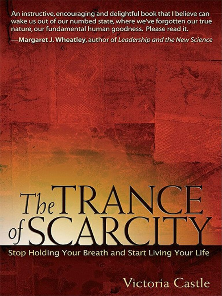 The Trance of Scarcity-Stop Holding Your Breath and Start Living Your Life