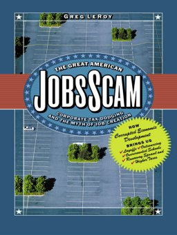 The Great American Jobs Scam-Corporate Tax Dodging and the Myth of Job Creation