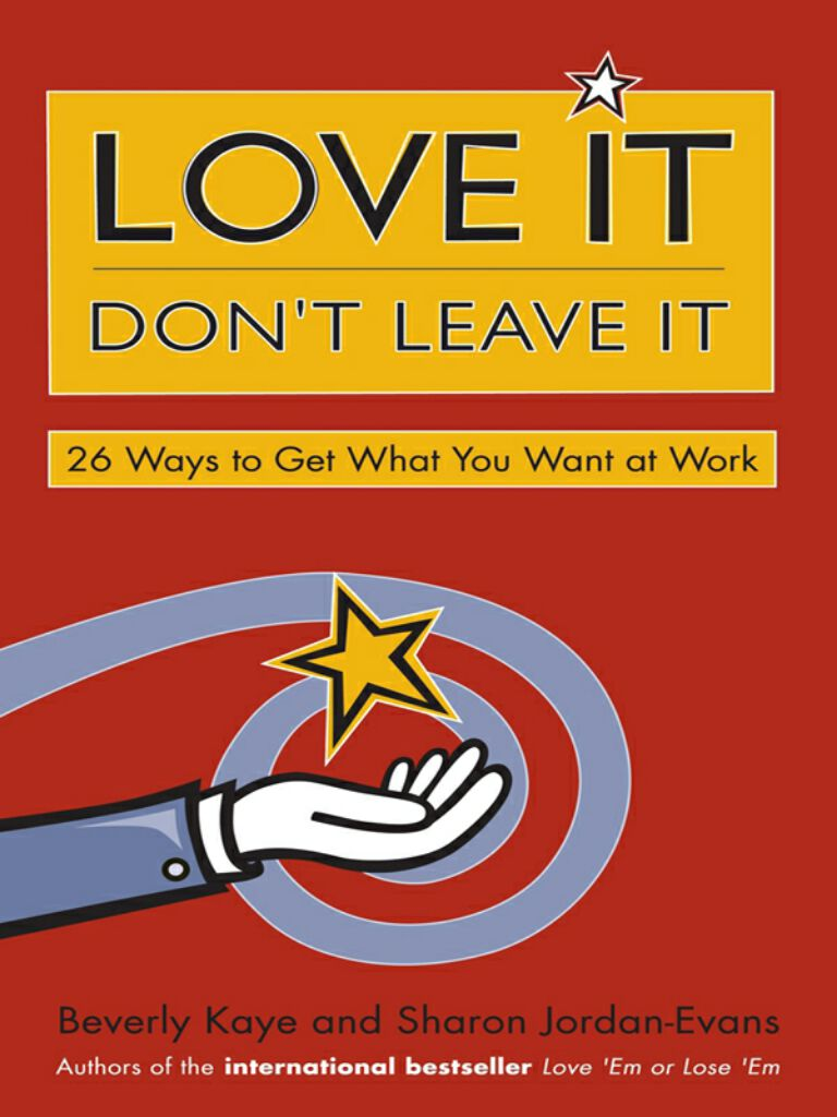 Love It, Don't Leave It-26 Ways to Get What You Want at Work
