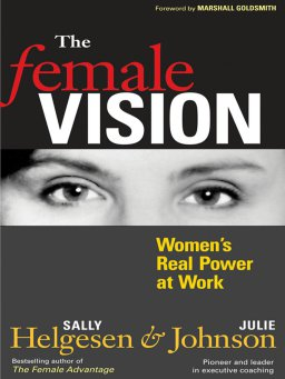 The Female Vision-Women's Real Power at Work