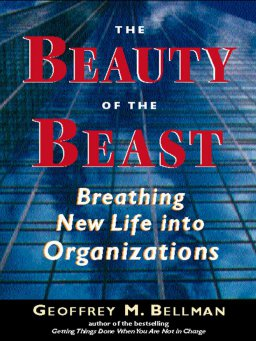 The Beauty of the Beast-Breathing New Life Into Organizations