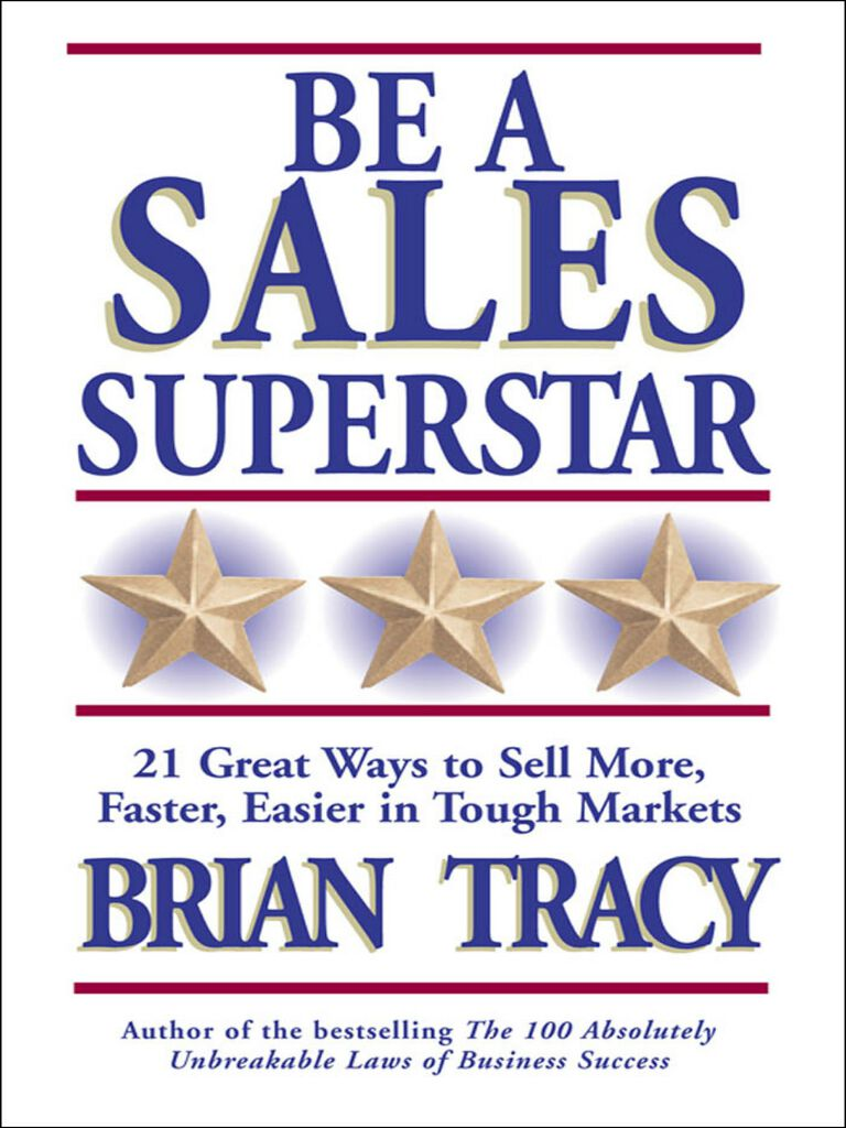 Be a Sales Superstar-21 Great Ways to Sell More, Faster, Easier in Tough Markets