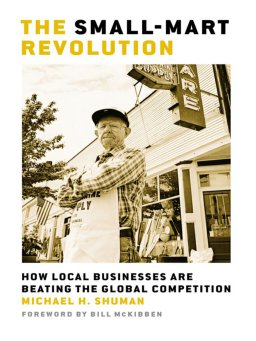 The Small-Mart Revolution-How Local Businesses Are Beating the Global Competition