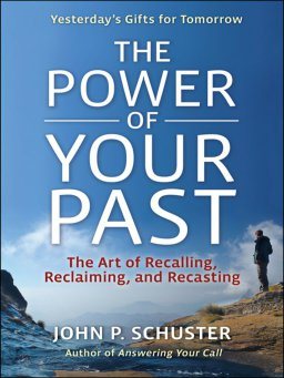 The Power of Your Past-The Art of Recalling, Recasting, and Reclaiming